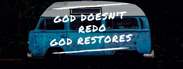 God doesn't do redoGod restores