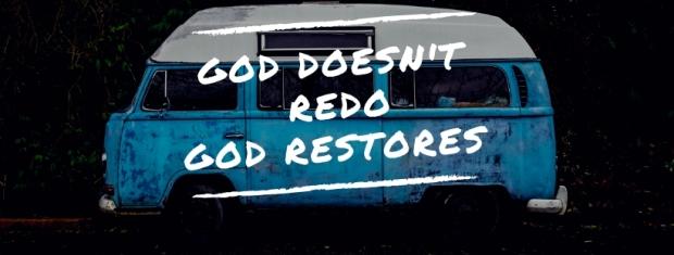God doesn't do redoGod restores