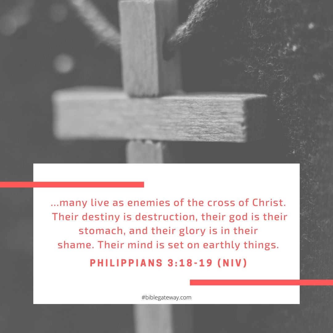 many live as enemies of the cross of Christ. Their destiny is destruction, their god is their stomach, and their glory is in their shame. Their mind is set on earthly things.